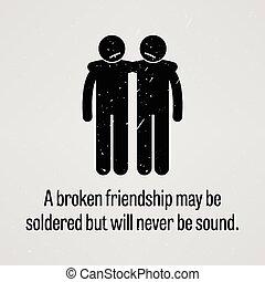 Eine gebrochene Freundschaft kann löblich sein.