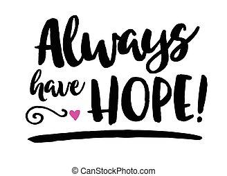 Hab immer Hoffnung.