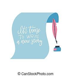 hand, inspirational, positiv, vektor, blatt, ihm, geschichte, neu , zeit, -, zeichen, s, notieren, inkwell., calligraphic, design, dein, papier, schreiben, beschriftung, feder