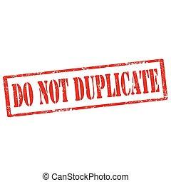 Nicht duplizieren.